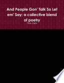 And People Gon  Talk So Let em  Say  a collective blend of poetry