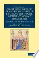 Recueil Des Chroniques Et Anchiennes Istories de la Grant Bretaigne, ... Present Nommé Engleterre