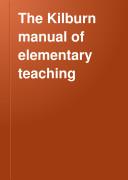 The Kilburn Manual of Elementary Teaching