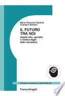 Il futuro tra noi  Aspetti etici  giuridici e medico legali della neuroetica