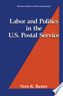 Labor and Politics in the U S  Postal Service
