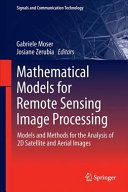 Mathematical Models for Remote Sensing Image Processing: Models and Methods for the Analysis of 2D Satellite and Aerial Images