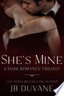 She's Mine: A Dark Romance Trilogy