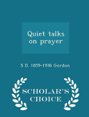 Quiet Talks on Prayer   Scholar s Choice Edition