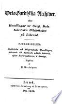 DelaGardiska Archivet  eller Handlingar ur grefl  Dela Gardiska bibliotheket p   L  ber  d