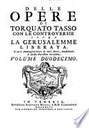 Delle opere di Torquato Tasso  con le controversie sopra la Gerusalemme liberata  e con le annotazioni intere di varj Autori  notabilmente in questa impressione accresciute  volume primo   duodecimo