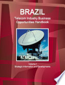 Brazil Telecom Industry Business Opportunities Handbook Volume 1 Strategic Information and Developments