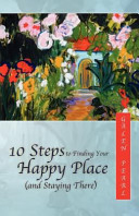 10 Steps to Finding Your Happy Place  and Staying There