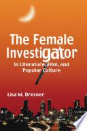 The Female Investigator in Literature  Film  and Popular Culture