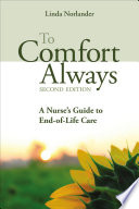 To Comfort Always  Second Edition  A Nurse sGuide To End of Life Care