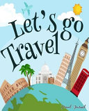 Let's Go Travel To Help Remember All Of Your Awesome