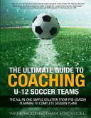 The Ultimate Guide To Coaching U 12 Soccer Teams