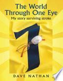 The World Through One Eye My Story Surviving Stroke