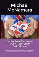 The Political Campaign Desk Reference: A Guide for Campaign Managers, Professionals, and Candidates Running for Political Office