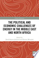 The Political and Economic Challenges of Energy in the Middle East and North Africa