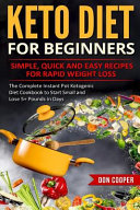 Keto Diet For Beginners Simple Quick And Easy Recipes For Rapid Weight Loss The Complete Instant Pot Ketogenic Diet Cookbook To Start Small