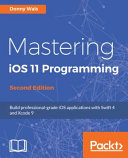 Mastering Ios 11 Programming Second Edition