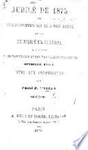 Jubilé de 1875, ou Éclaircissements sur le Jubilé actuel et sur le Jubilé en général, etc. (Lettre Encyclique de ... Pie IX.-24 décembre 1874. Lat. and Fr.).