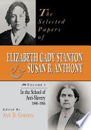 The Selected Papers of Elizabeth Cady Stanton and Susan B  Anthony  In the school of anti slavery  1840 to 1866