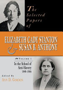 The Selected Papers of Elizabeth Cady Stanton and Susan B. Anthony: In the school of anti-slavery, 1840 to 1866