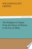 The Religions of Japan From the Dawn of History to the Era of Méiji The Creators Of This Series Are United