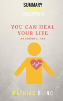 Summary   You Can Heal Your Life  Louise Hay