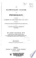 An Elementary System of Physiology  Comprising a Complte View of the Present State the Science