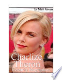 Celebrity Biographies   The Amazing Life Of Charlize Theron   Famous Actors