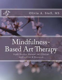 Mindfulness-Based Art Therapy Eight Session Manual: For Clinical Application and Research