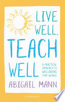 Live Well  Teach Well  A practical approach to wellbeing that works