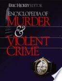 Encyclopedia Of Murder And Violent Crime