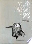 Day I Became a Bird  The Book PDF