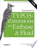 Zukunftssichere TYPO3 Extensions mit Extbase und Fluid