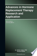 Advances in Hormone Replacement Therapy Research and Application  2013 Edition