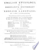 English Etymology  or a derivative dictionary of the English language in two alphabets