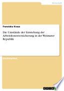 Die Umstände der Entstehung der Arbeitslosenversicherung in der Weimarer Republik