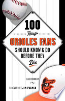 100 Things Orioles Fans Should Know   Do Before They Die