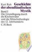 Geschichte der abendländischen Mystik: Bd. Die Grundlegung durch die Kirchenväter und die Mönchstheologie des 12. Jahrhunderts