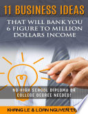 11 Business Ideas That Will Bank You 6 Figure To Million Dollars Income  No High School Diploma OR College Degree Needed