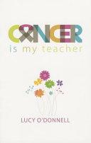 Cancer Is My Teacher