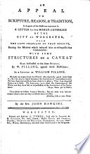 An Appeal to Scripture  Reason    Tradition  in Support of the Doctrines Contained in A Letter to the Roman Catholics of the City of Worcester  from the Late Chaplain  Charles Henry Wharton  of that Society     with Some Strictures on a Caveat Since Addressed to the Same Society  by W  Pilling     By the Rev  John Hawkins
