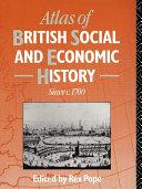Atlas of British Social and Economic History Since c.1700