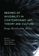 Regimes Of Invisibility In Contemporary Art Theory And Culture