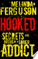 Hooked   Secrets and Highs of a Sober Addict
