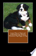 Learn How to Train and Understand Your Bernese Mountain Dog Puppy and Dog