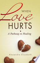 When Love Hurts : and feel powerless to stop it. from physical...