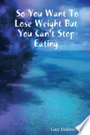 So You Want To Lose Weight But You Can T Stop Eating
