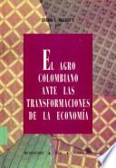 El agro colombiano ante las transformaciones de la econom  a