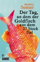 Der Tag  an dem der Goldfisch aus dem 27  Stock fiel