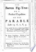 The Barren Fig-Tree: Or, a Practical Exposition of the Parable Luke Xiii. 6, 7, 8, 9, Etc
